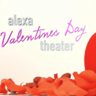 Alexa Valentines Day Theater
